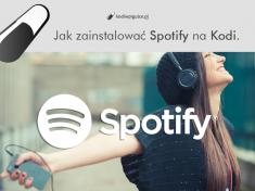 Jak zainstalować Spotify na Kodi. [poradnik]