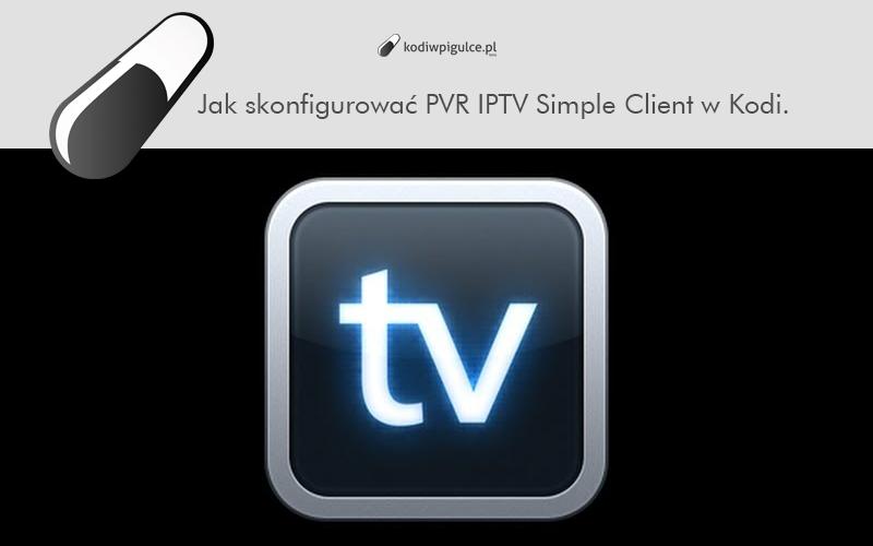 Jak skonfigurować dodatek PVR IPTV Simple Client w Kodi